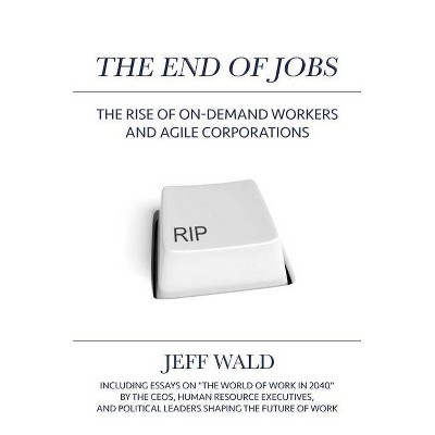 The End of Jobs - by  Jeff Wald (Hardcover)