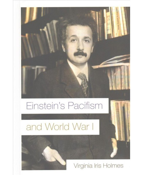 Einstein's Pacifism and World War I (Hardcover) (Virginia Iris Holmes) - image 1 of 1