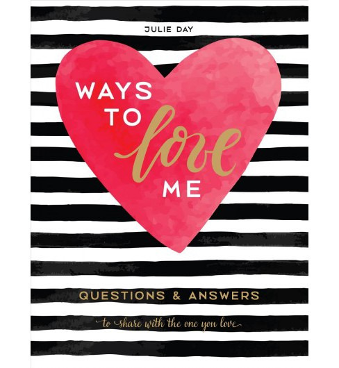 Ways to Love Me : Questions & Answers to Share With the One You Love (Hardcover) (Julie Day) - image 1 of 1