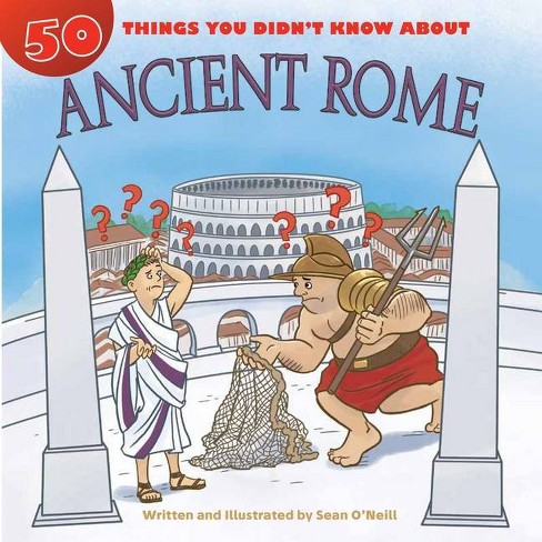 50 Things You Didn't Know about Ancient Rome - by  Sean O'Neill (Hardcover) - image 1 of 1