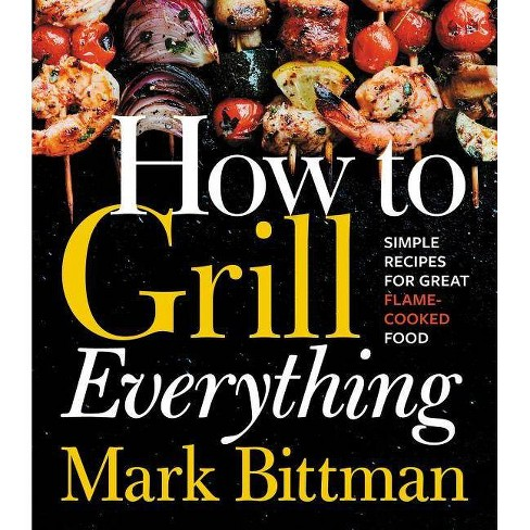 How to Grill Everything : Simple Recipes for Great Flame-cooked Food -  by Mark Bittman (Hardcover) - image 1 of 1