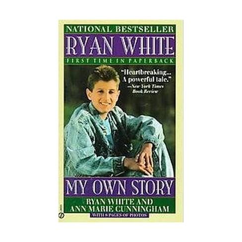 Ryan White: My Own Story - by Ryan White & Ann Marie Cunningham (Paperback)