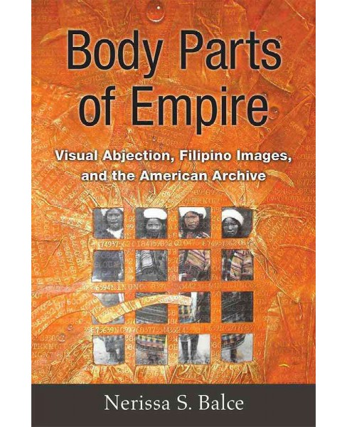 Body Parts of Empire : Visual Abjection, Filipino Images, and the American Archive (Hardcover) (Nerissa - image 1 of 1