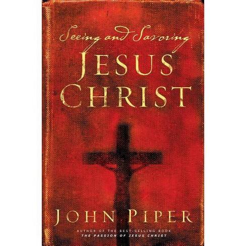 Seeing and Savoring Jesus Christ - by  John Piper (Paperback) - image 1 of 1