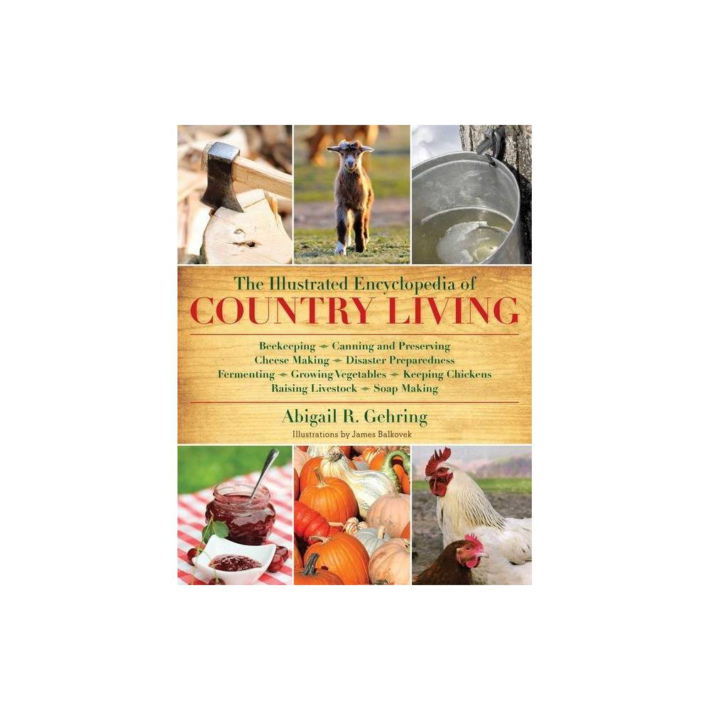 The Illustrated Encyclopedia Of Country Living By Abigail Gehring Paperback