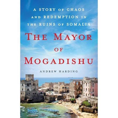 The Mayor of Mogadishu - by  Andrew Harding (Hardcover) - image 1 of 1