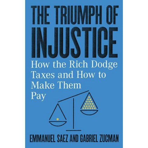 The Triumph of Injustice - by  Emmanuel Saez & Gabriel Zucman (Hardcover) - image 1 of 1