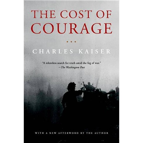 The Cost of Courage - by  Charles Kaiser (Paperback) - image 1 of 1