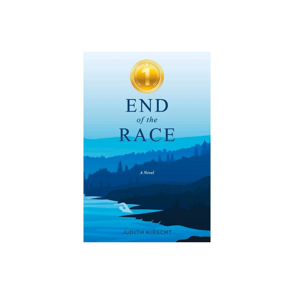 End Of The Race By Judith Kirscht Paperback