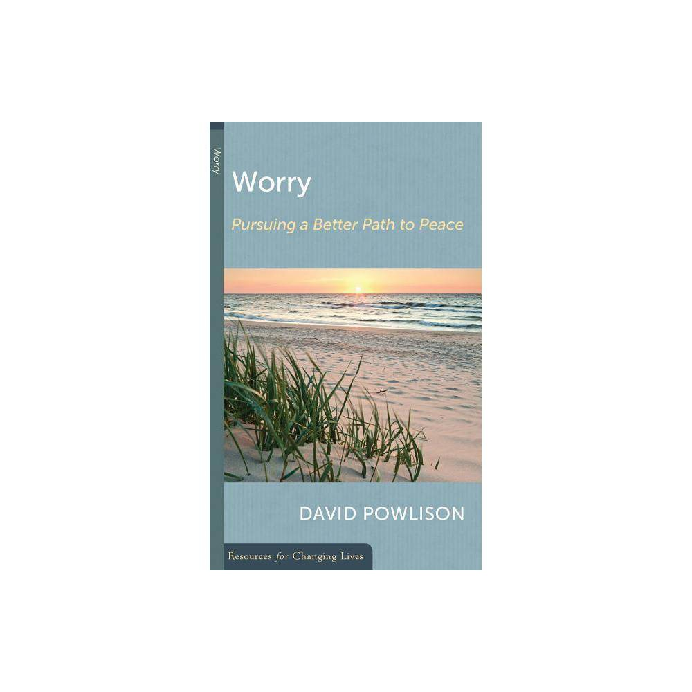 Worry Resources For Changing Lives By David Powlison Paperback