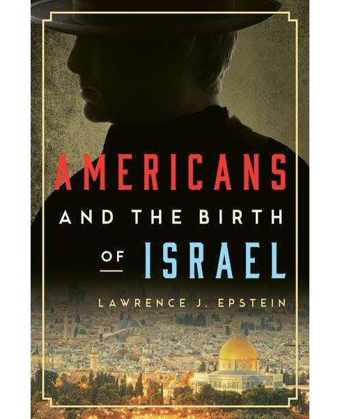 Americans and the Birth of Israel -  by Lawrence J. Epstein (Hardcover) - image 1 of 1