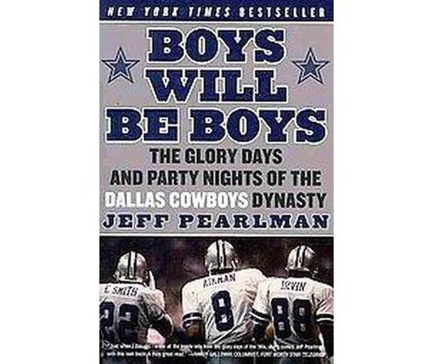 Boys Will Be Boys : The Glory Days and Party Nights of the Dallas Cowboys Dynasty (Paperback) (Jeff - image 1 of 1