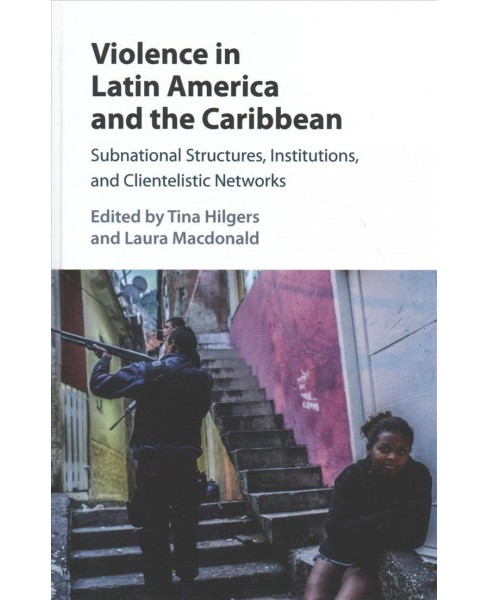 Violence in Latin America and the Caribbean : Subnational Structures, Institutions, and Clientelistic - image 1 of 1