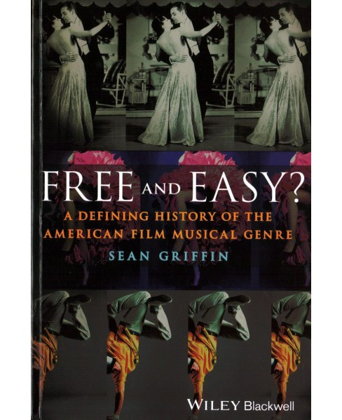 Free and Easy? : A Defining History of the American Film Musical Genre (Paperback) (Sean Griffin) - image 1 of 1