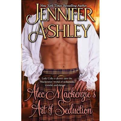 Alec Mackenzie's Art of Seduction - (Mackenzies) by  Jennifer Ashley (Paperback)