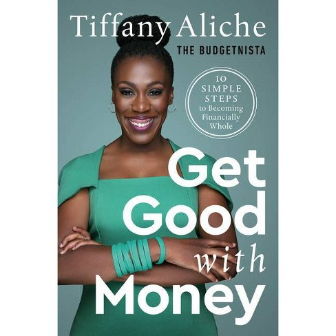 Get Good with Money - by  Tiffany the Budgetnista Aliche (Hardcover) - image 1 of 1