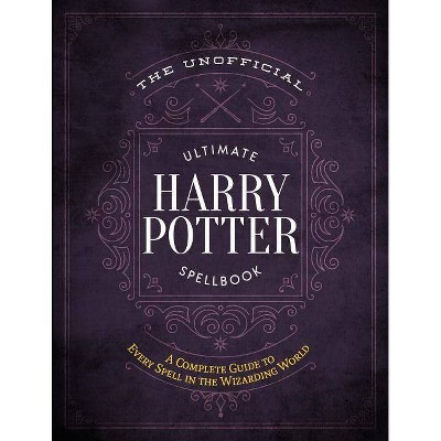 Unofficial Ultimate Harry Potter Spellbook : A Complete Reference Guide to Every Spell in the Wizarding - by Media Lab Books (Hardcover)