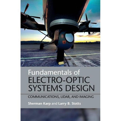 Fundamentals of Electro-Optic Systems Design - by  Sherman Karp & Larry B Stotts (Hardcover) - image 1 of 1