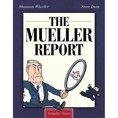 The Mueller Report: Graphic Novel - by  Shannon Wheeler & Steve Duin (Hardcover)