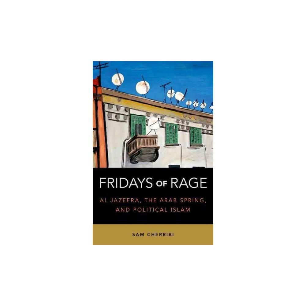 Fridays of Rage : Al Jazeera, the Arab Spring, and Political Islam (Hardcover) (Sam Cherribi)