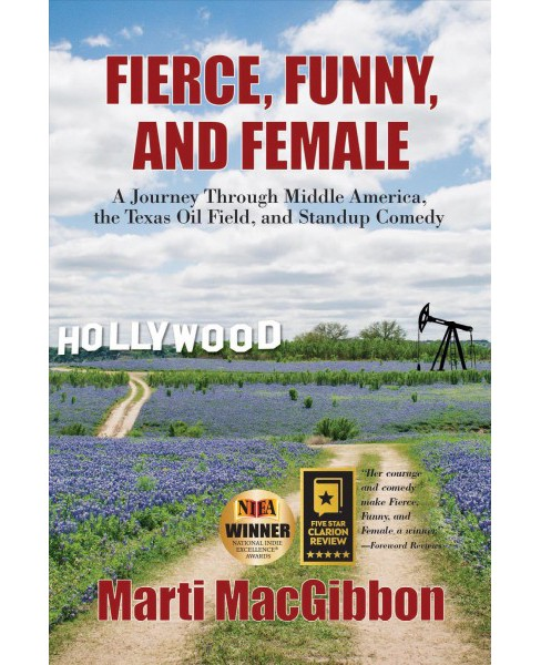 Fierce, Funny, and Female : A Journey Through Middle America, the Texas Oil Field, and Standup Comedy - image 1 of 1