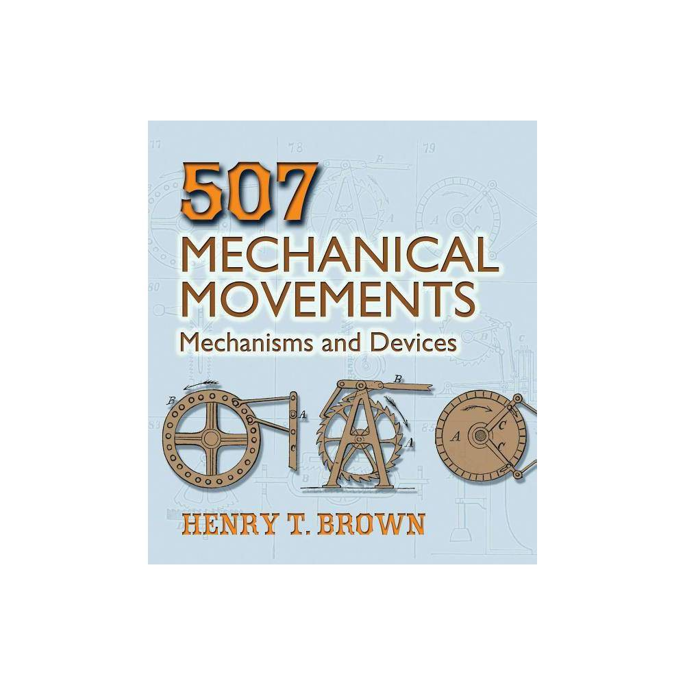 507 Mechanical Movements Dover Science Books By Henry T Brown Paperback