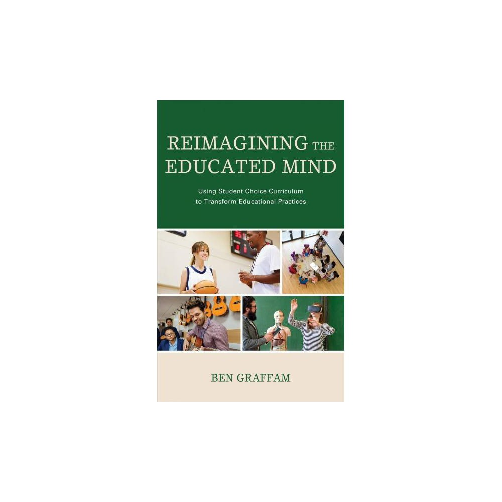 Reimagining the Educated Mind : Using Student Choice Curriculum to Transform Educational Practices