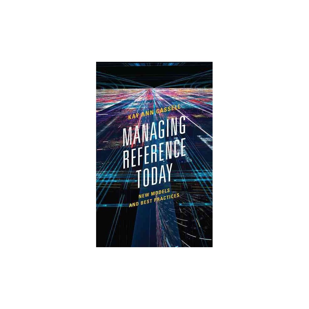 Managing Reference Today : New Models and Best Practices (Paperback) (Kay Ann Cassell)