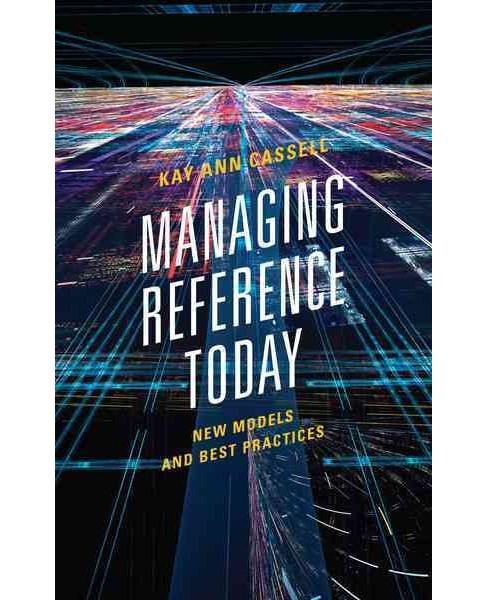 Managing Reference Today : New Models and Best Practices (Paperback) (Kay Ann Cassell) - image 1 of 1