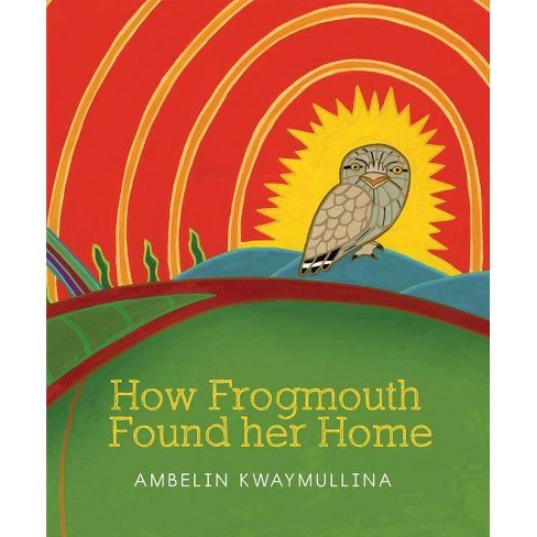 How Frogmouth Found Her Home - by  Ambelin Kwaymullina (Paperback) - image 1 of 1