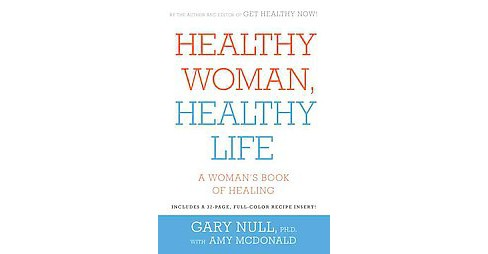 Healthy Woman, Healthy Life : A Woman's Book of Alternative Healing (Paperback) (Ph.D. Gary Null) - image 1 of 1