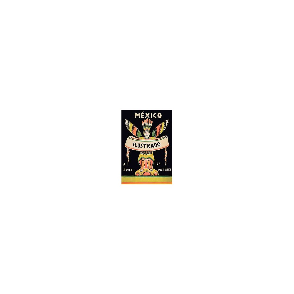 Mexico Illustrated 1920-1950 : Books, Periodicals, and Posters (Hardcover)
