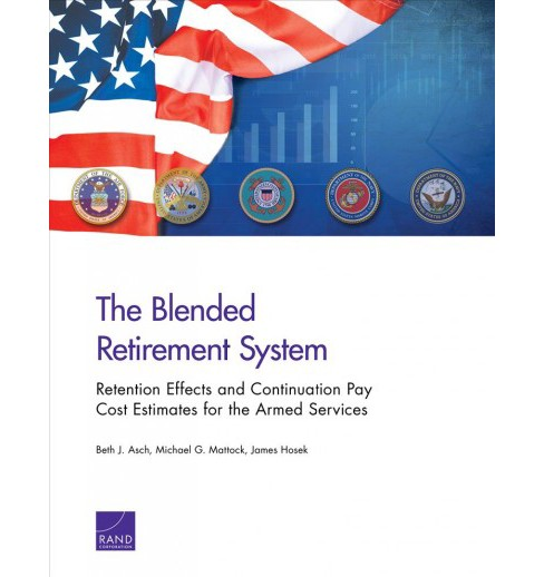 Blended Retirement System : Retention Effects and Continuation Pay Cost Estimates for the Armed Services - image 1 of 1