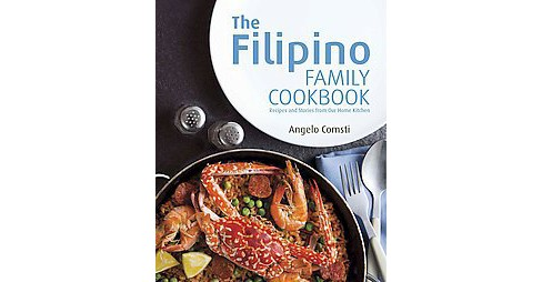 Filipino Family Cookbook : Recipes and Stories from Our Home Kitchen (Paperback) (Angelo Comsti) - image 1 of 1