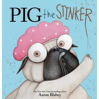Pig the Stinker - (Pig the Pug)by Aaron Blabey (School And Library)