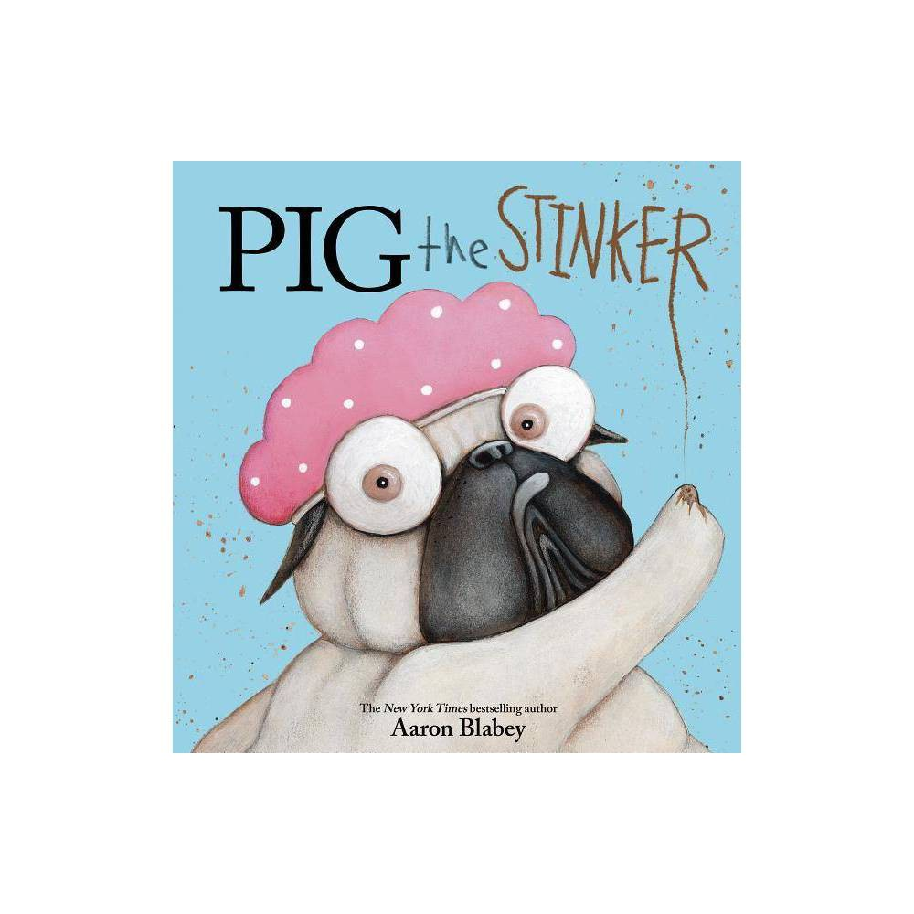 Pig The Stinker Pig The Pug By Aaron Blabey School And Library