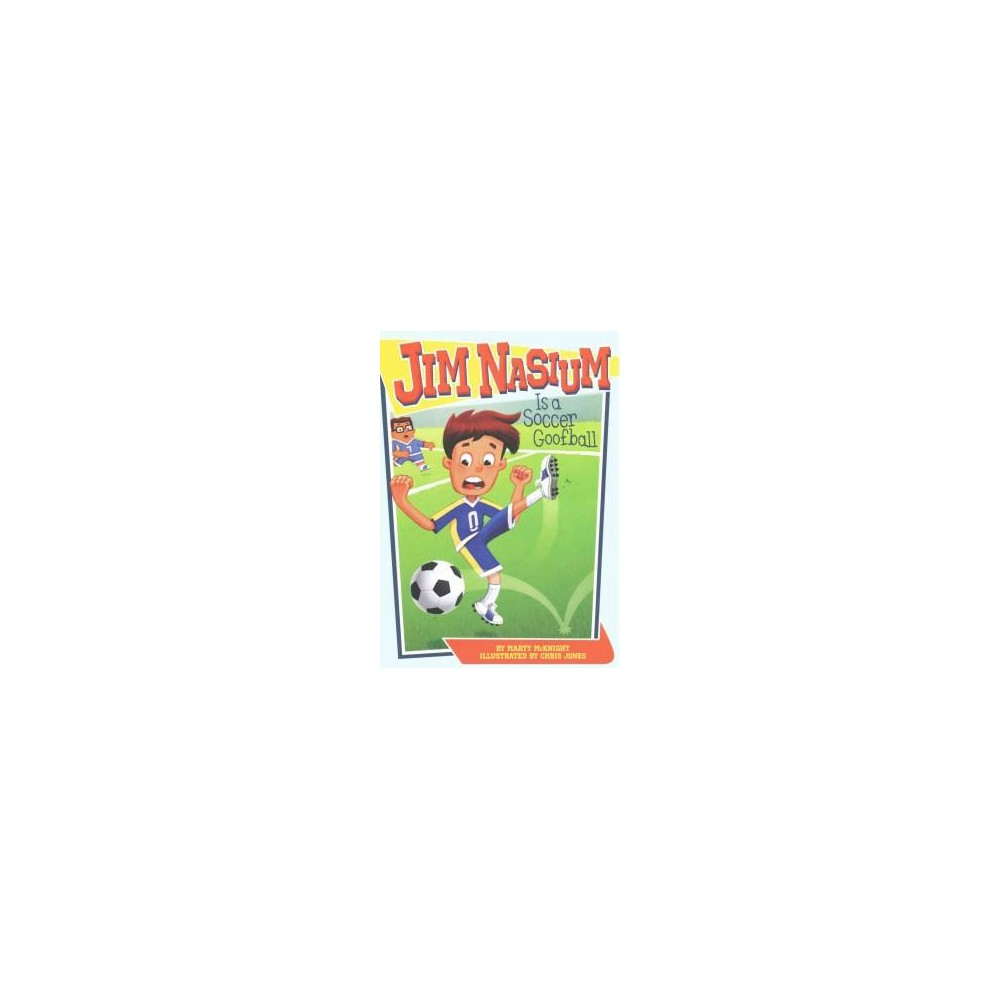 Jim Nasium Is a Soccer Goofball (Paperback) (Marty Mcknight)