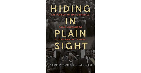 Hiding in Plain Sight : The Pursuit of War Criminals from Nuremberg to the War on Terror (Hardcover) - image 1 of 1