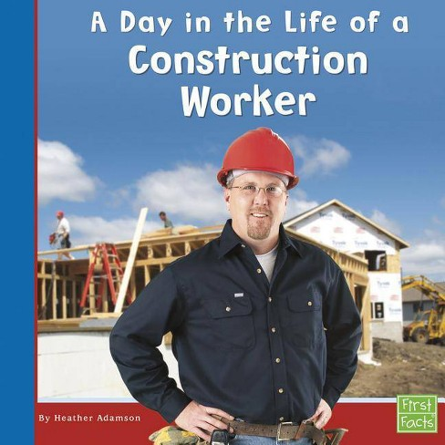 A Day in the Life of a Construction Worker - (First Facts: Community Helpers at Work) (Paperback) - image 1 of 1