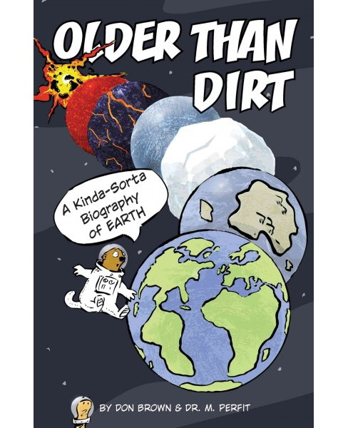 Older Than Dirt : A Wild but True History of Earth -  by Don Brown & Mike Perfit (School And Library) - image 1 of 1