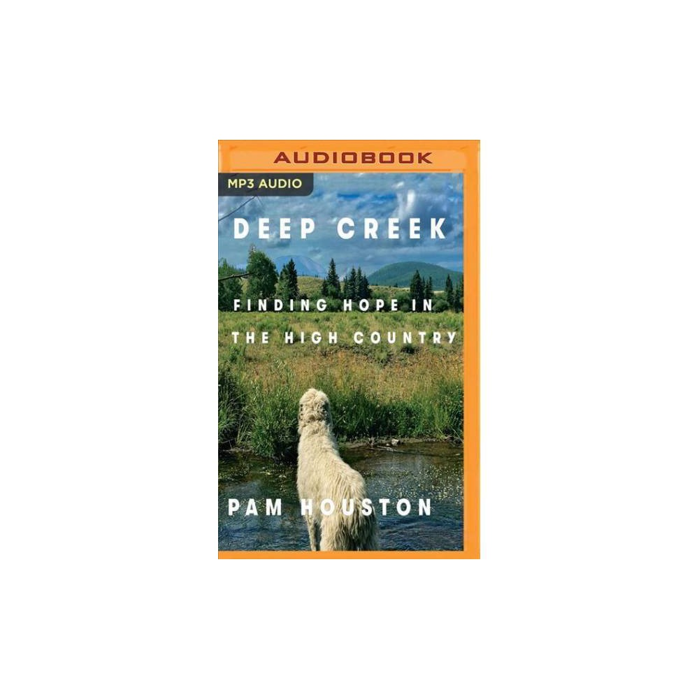 Deep Creek : Finding Hope in the High Country - MP3 Una by Pam Houston (MP3-CD)