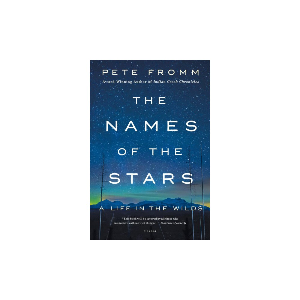Names of the Stars : A Life in the Wilds (Reprint) (Paperback) (Pete Fromm)