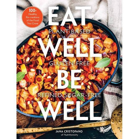 Eat Well, Be Well - by  Jana Cristofano (Hardcover) - image 1 of 1
