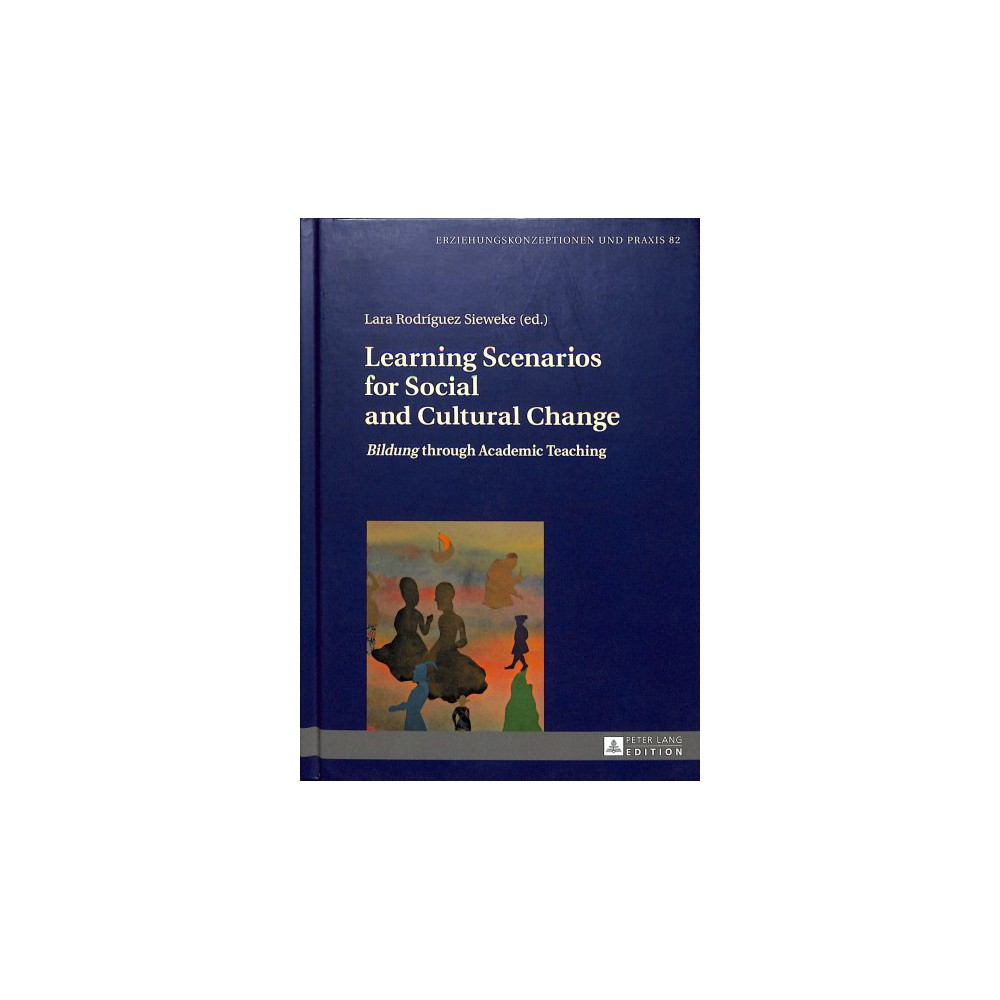 Learning Scenarios for Social and Cultural Change : Bildung through Academic Teaching - (Hardcover)