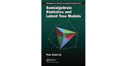 Semialgebraic Statistics and Latent Tree Models (Hardcover) (Piotr Zwiernik) - image 1 of 1