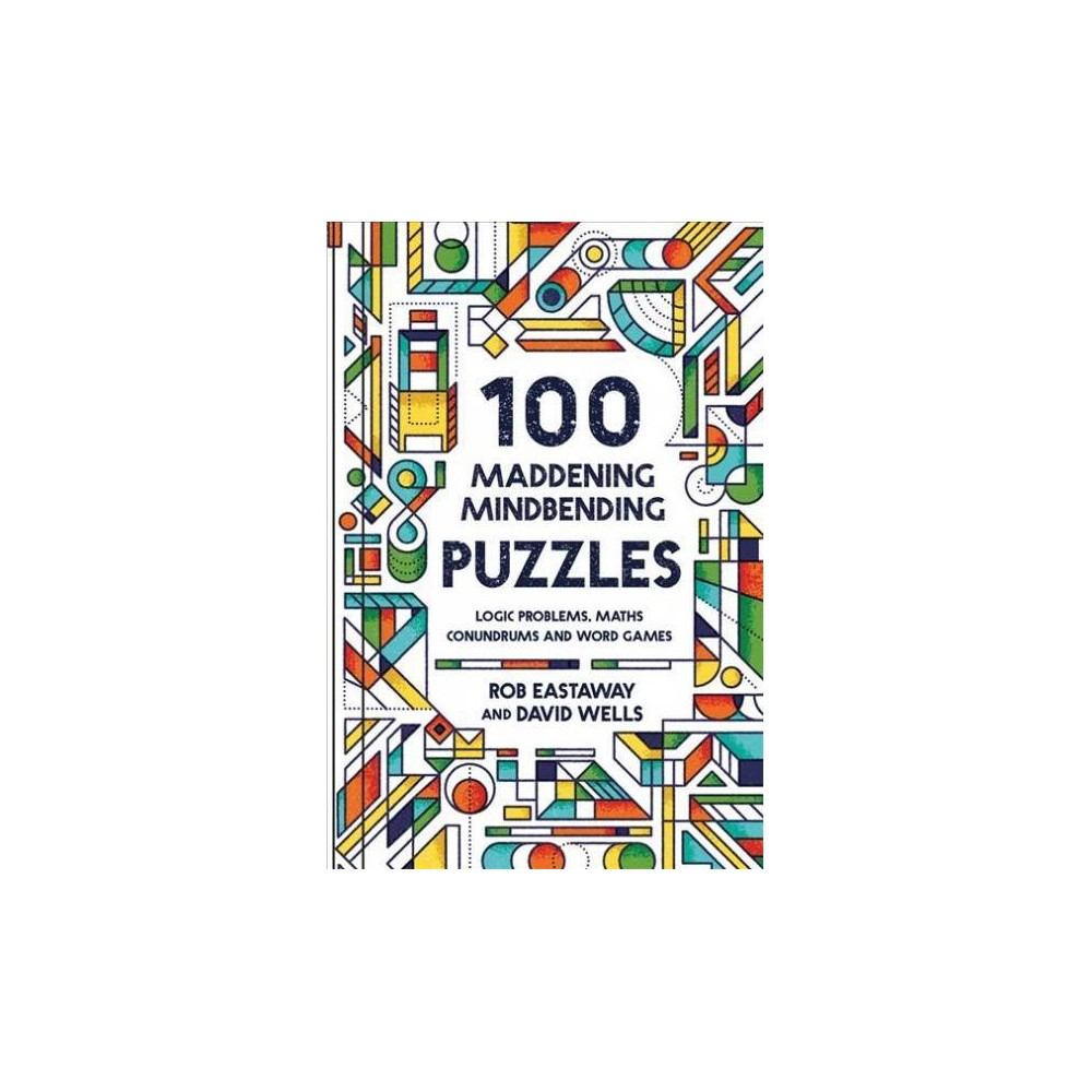 100 Maddening Mindbending Puzzles : Logic Problems, Maths Conundrums and Word Games - (Hardcover)