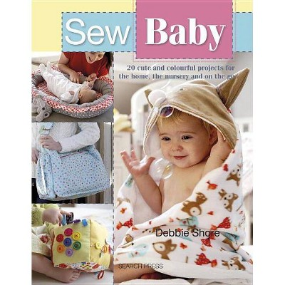 Sew Baby - by Debbie Shore (Paperback)