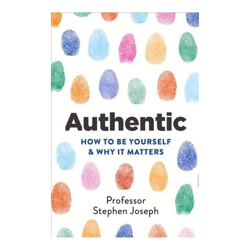 Authentic : How to Be Yourself & Why It Matters (Paperback) (Stephen Joseph)