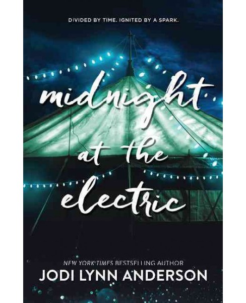 Midnight at the Electric -  by Jodi Lynn Anderson (Hardcover) - image 1 of 1