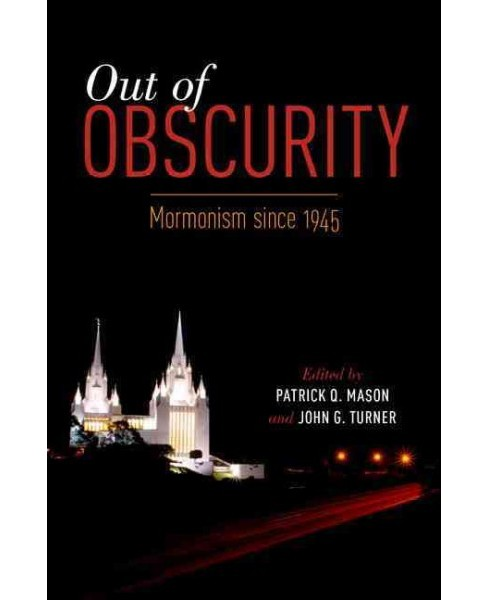 Out of Obscurity : Mormonism Since 1945 (Hardcover) - image 1 of 1